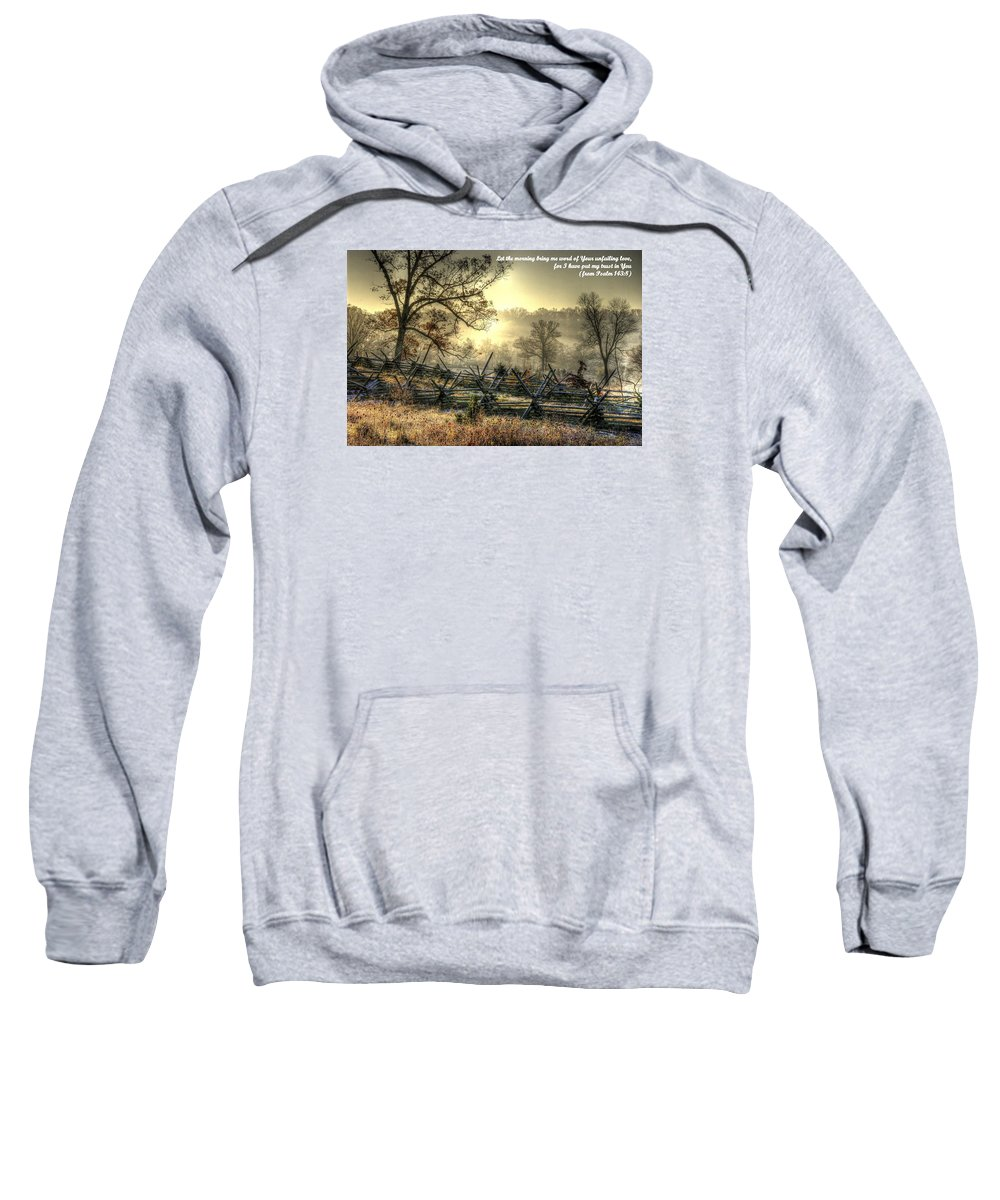 Civil War Sweatshirt featuring the photograph Let The Morning Bring Me Word Of Your Unfailing Love - Psalm 143.8 by Michael Mazaika