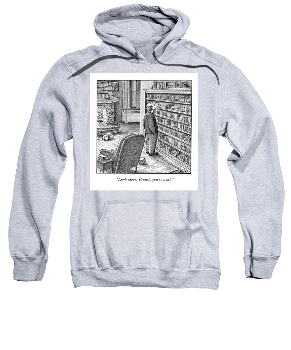 Proust Sweatshirt featuring the drawing Look Alive, Proust, You're Next by Harry Bliss