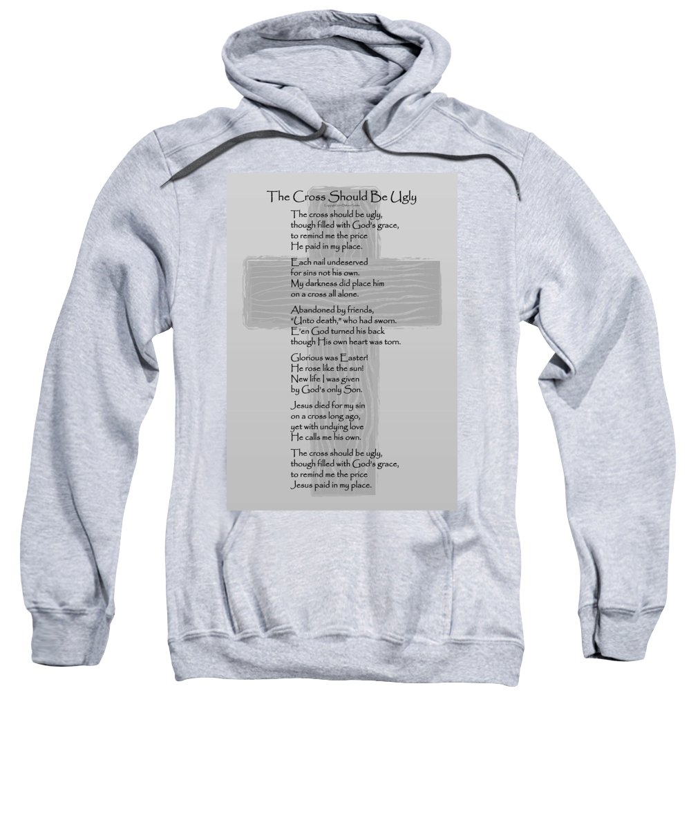 Poem Sweatshirt featuring the photograph The Cross Should Be Ugly by Deb Fedeler