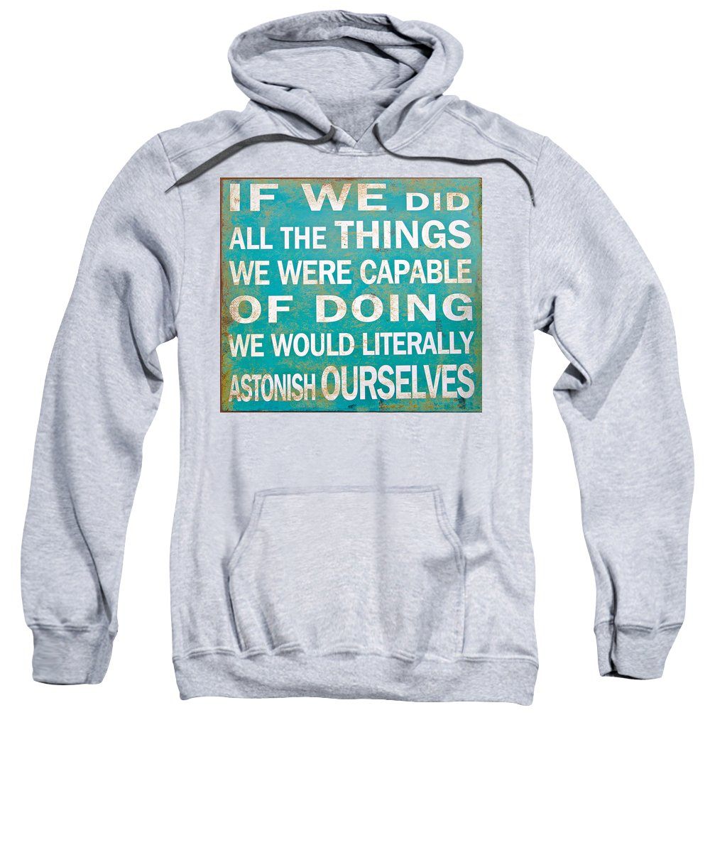 Inspirational Sweatshirt featuring the photograph Inspirational Motivating Quote by Paul Fell