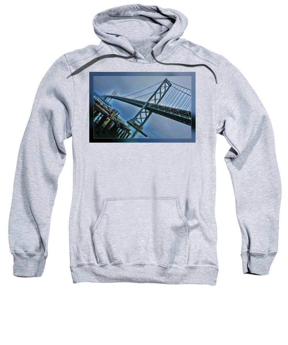 San Francisco Bay Bridge Sweatshirt featuring the photograph Dock By The San Francisco Bay Bridge by Blake Richards