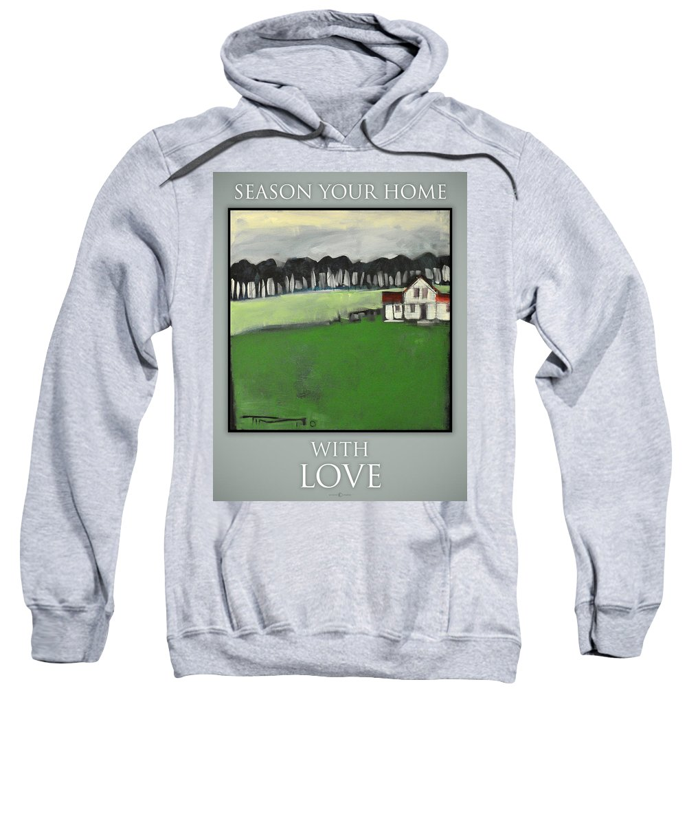 Home Sweatshirt featuring the painting Season Your Home With Love Poster by Tim Nyberg