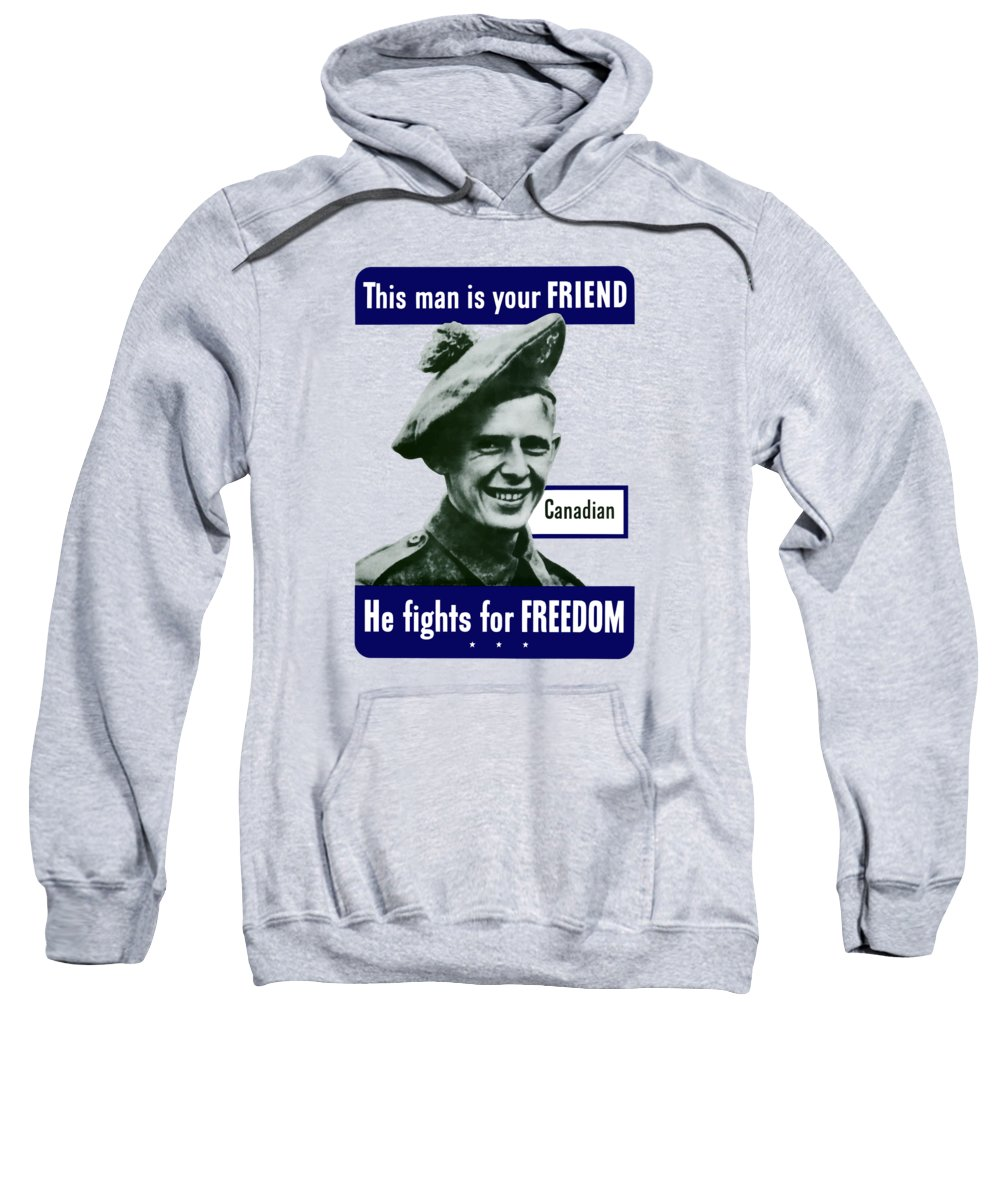 Canadian Army Sweatshirt featuring the painting Canadian This Man Is Your Friend by War Is Hell Store