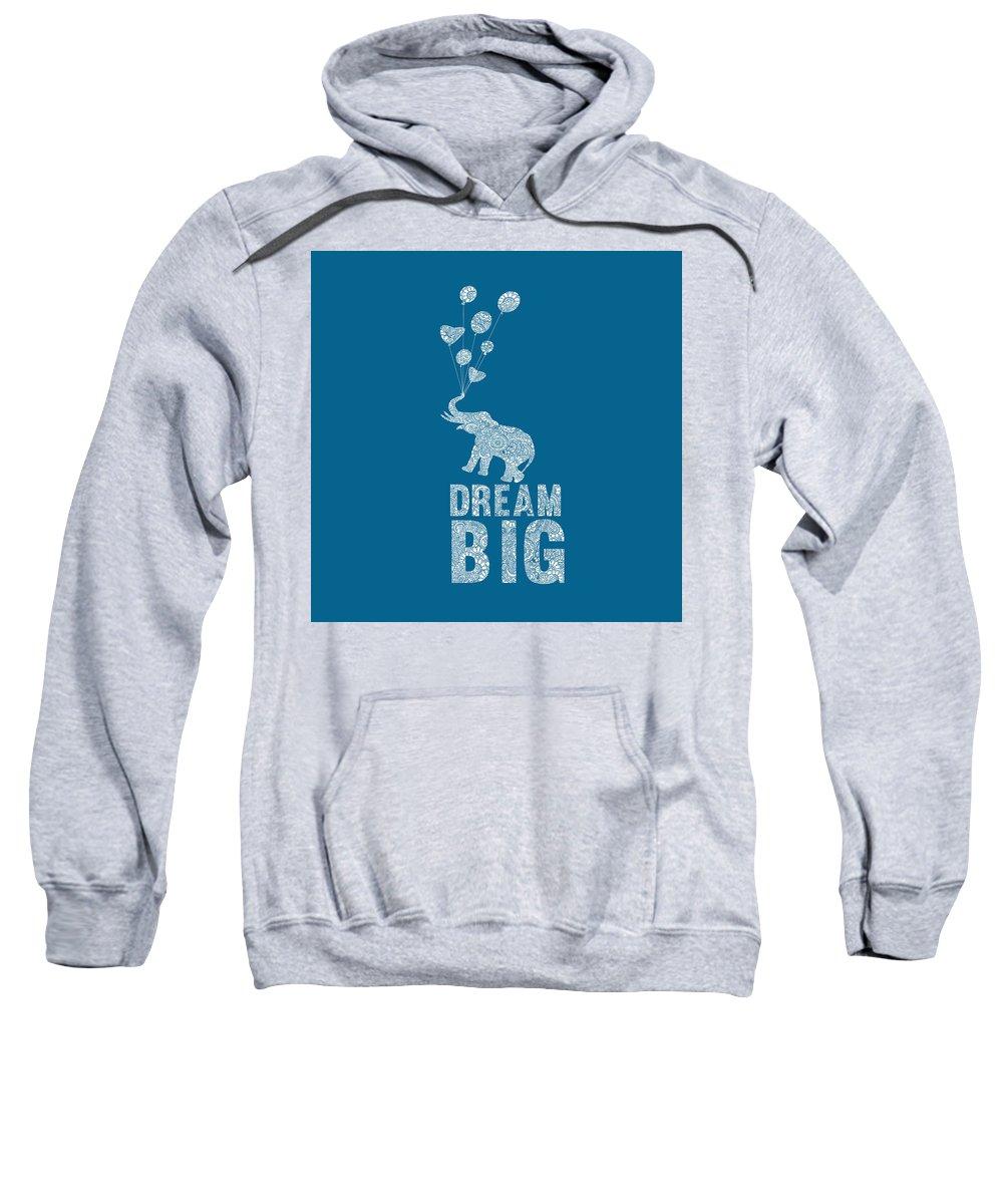 Quotes Sweatshirt featuring the digital art Dream Big Elephant by Christal Marshall