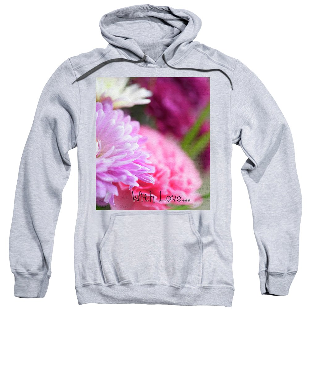 Flowers Sweatshirt featuring the photograph Flowers With Love by Cathryn Hardwick
