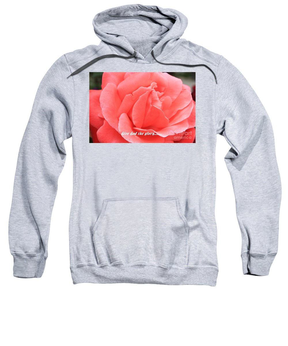 Rose Sweatshirt featuring the photograph Give God The Glory by Carol Groenen