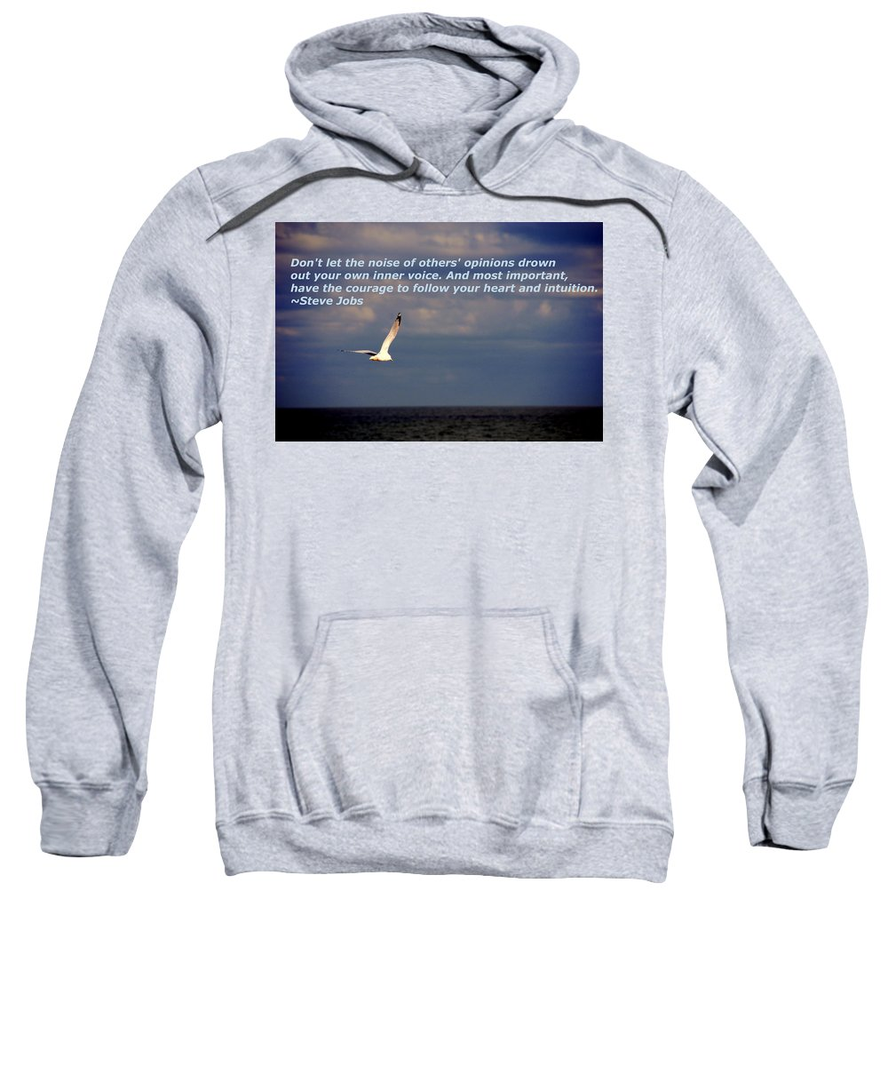 Steve Jobs Sweatshirt featuring the photograph Have The Courage To Follow Your Heart by Susanne Van Hulst