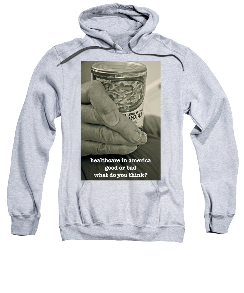 Healthcare Sweatshirt featuring the photograph Healthcare In America ... by Gwyn Newcombe