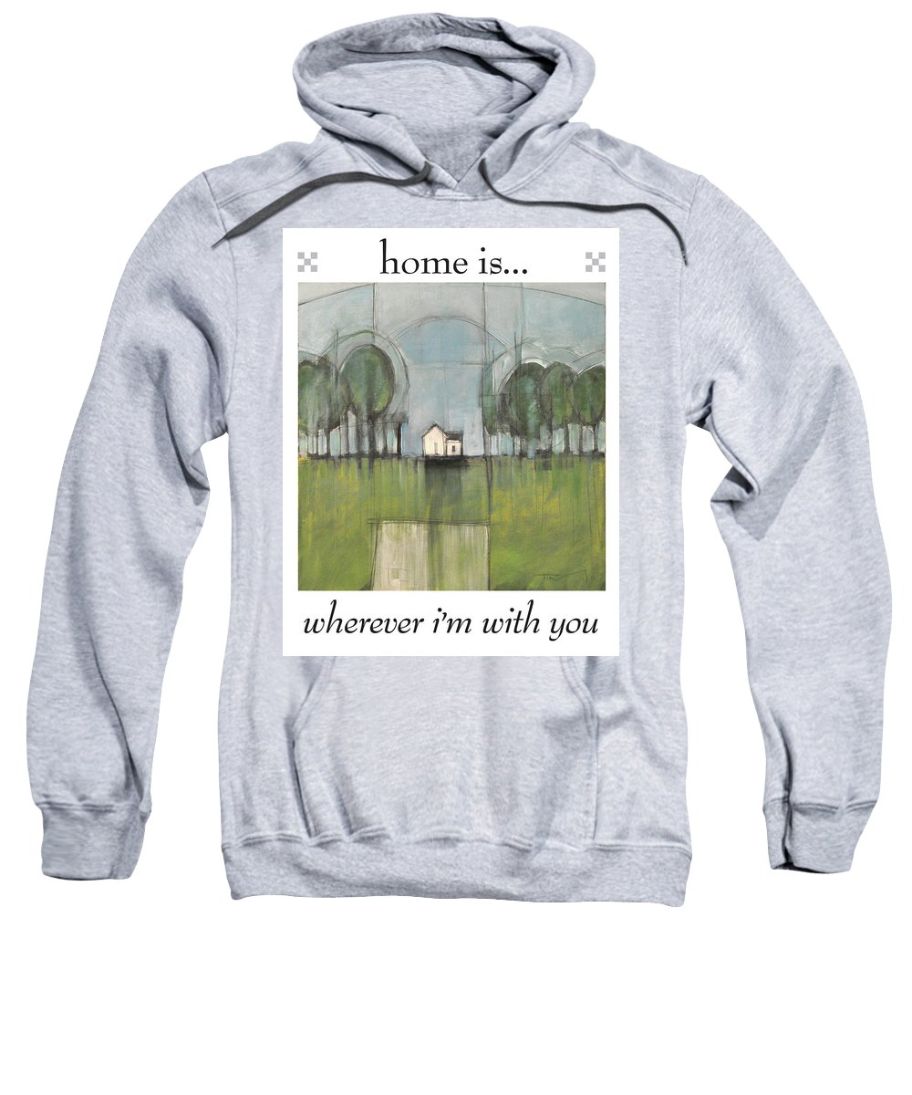 Home Sweatshirt featuring the painting Home Is by Tim Nyberg