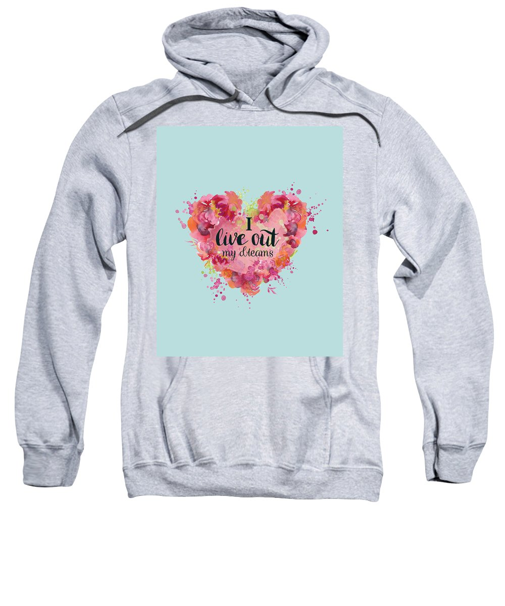 I Live Out My Dreams-key Words: Sweatshirt featuring the digital art I Live Out My Dreams II by Color Splash