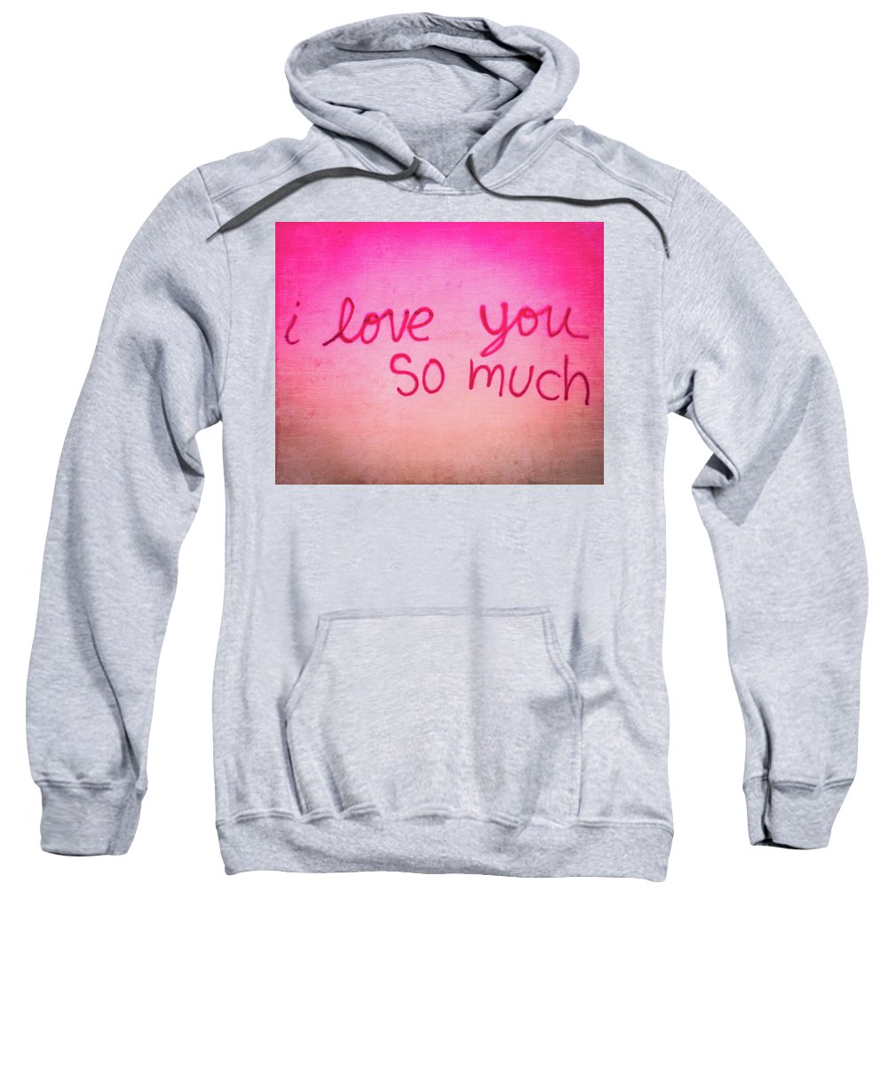 Love Sweatshirt featuring the photograph I Love You by Sonja Quintero