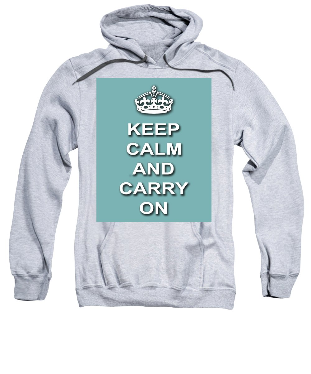 Keep Calm And Carry On Sweatshirt featuring the photograph Keep Calm And Carry On Poster Print Teal Background by Keith Webber Jr