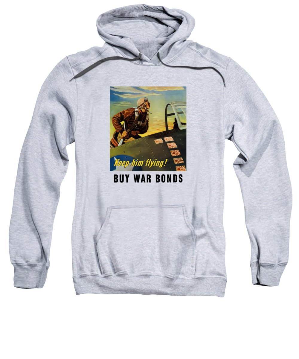 Ww2 Sweatshirt featuring the painting Keep Him Flying - Buy War Bonds by War Is Hell Store