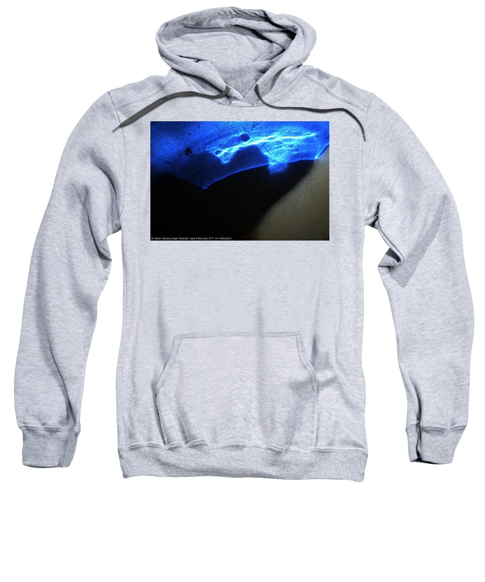 Blue Sweatshirt featuring the photograph ''light And Blue Disc No.77'', Fri--23oct2015 by Robert 'Standing Eagle'