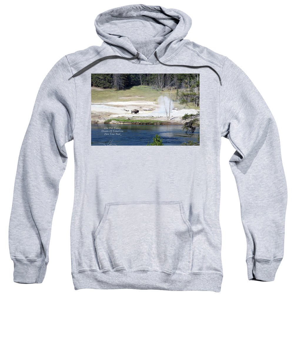 Yellowstone Park Bison Sweatshirt featuring the photograph Live Dream Own Yellowstone Park Bison Text by Thomas Woolworth