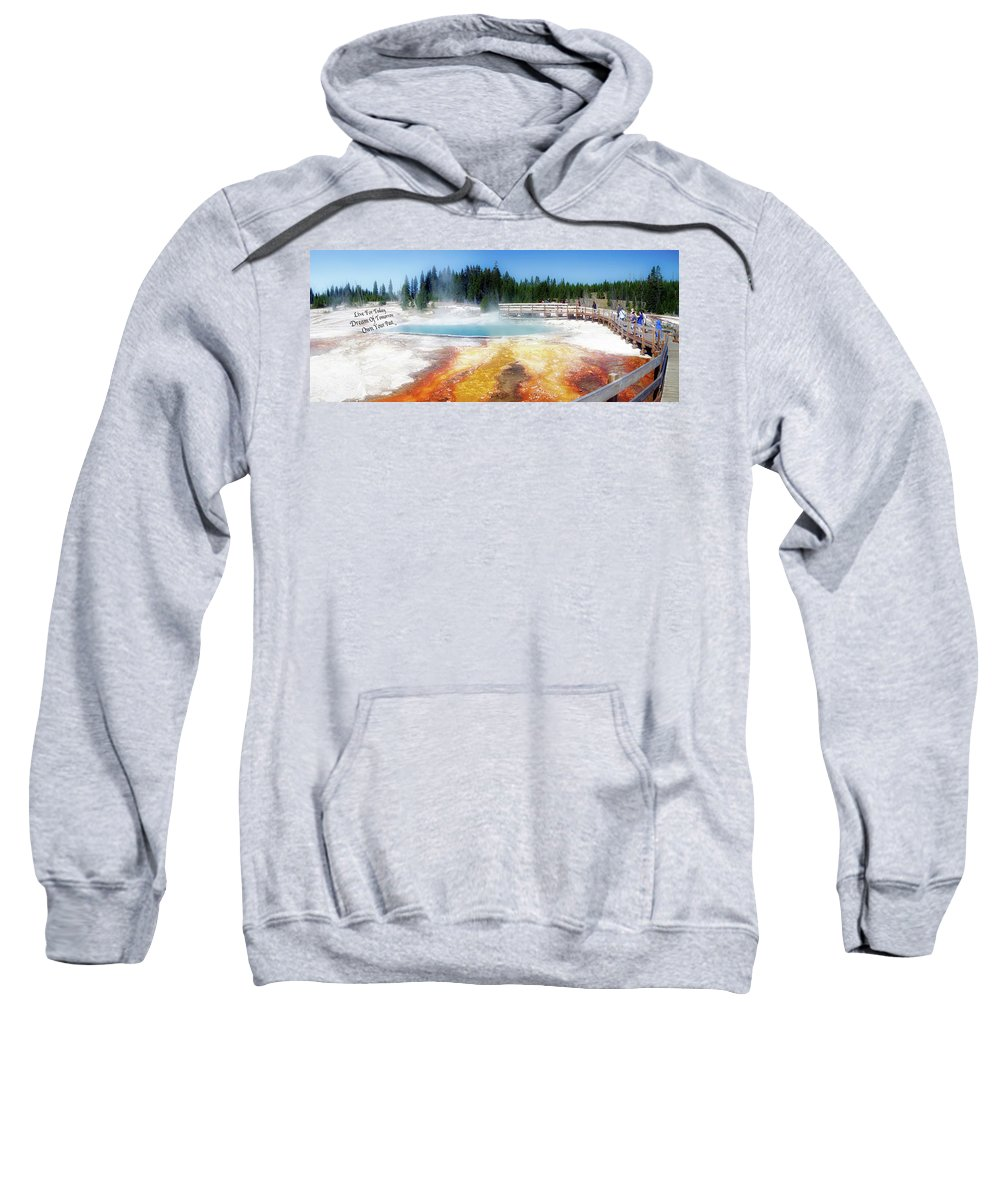 Yellowstone Park Black Pool Sweatshirt featuring the photograph Live Dream Own Yellowstone Park Black Pool Text by Thomas Woolworth