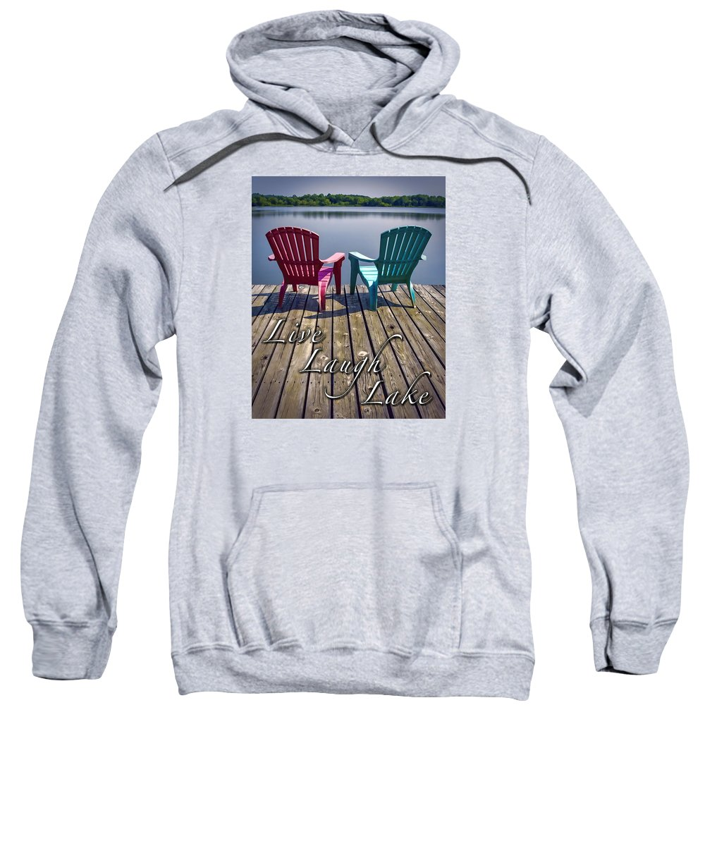 Live Sweatshirt featuring the photograph Live Laugh Lake by Ken Johnson