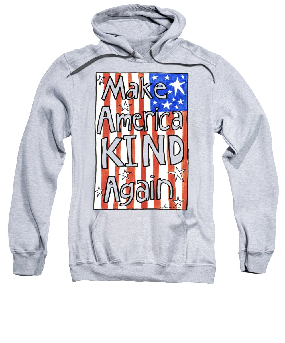 America Sweatshirt featuring the drawing Make America Kind Again by Traci Bunkers
