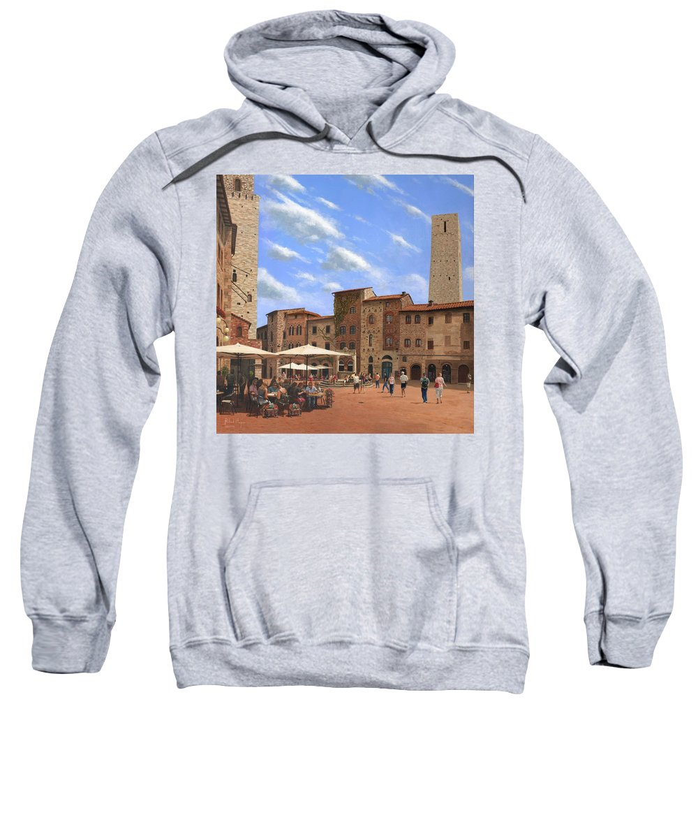 Landscape Sweatshirt featuring the painting Piazza Della Cisterna San Gimignano Tuscany by Richard Harpum