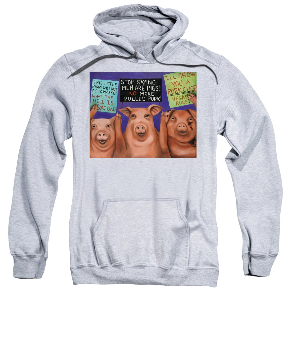 Pig Sweatshirt featuring the painting Pigs On Strike by Leah Saulnier The Painting Maniac