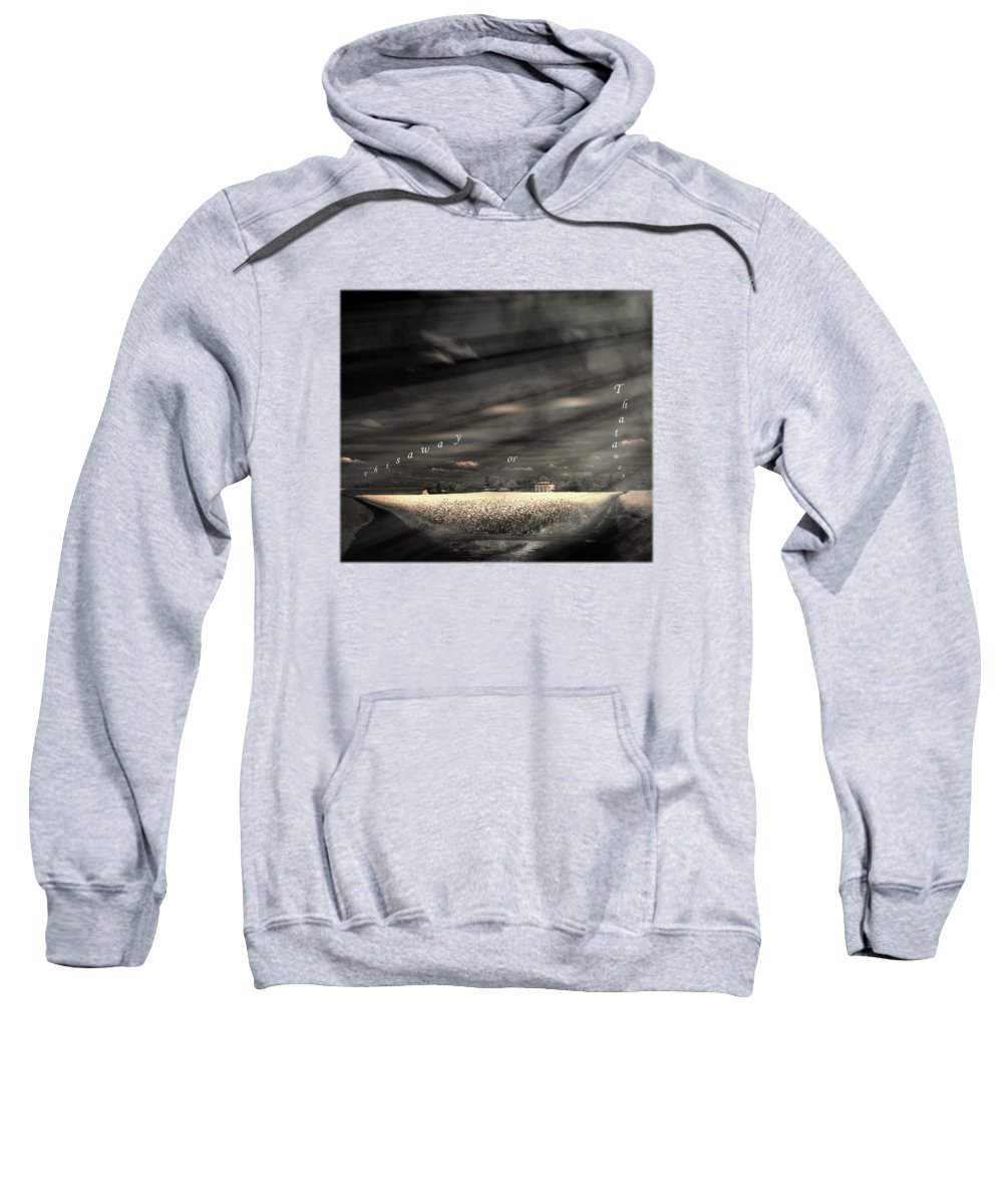 Direction Sweatshirt featuring the photograph That's Life by Jon Delorme