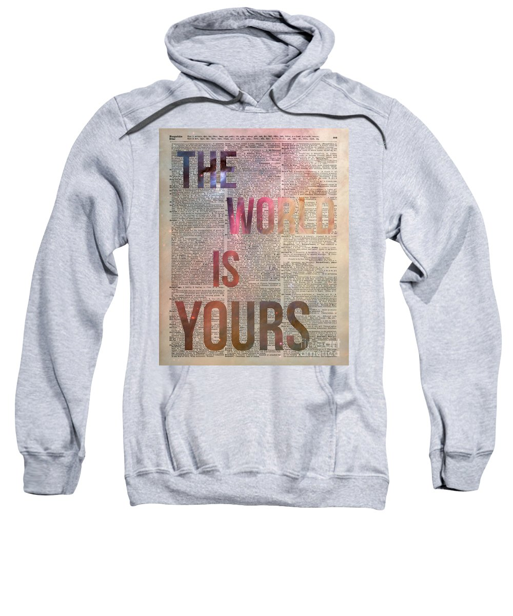 The World Is Yours Sweatshirt featuring the photograph The World Is Yours by Anna W