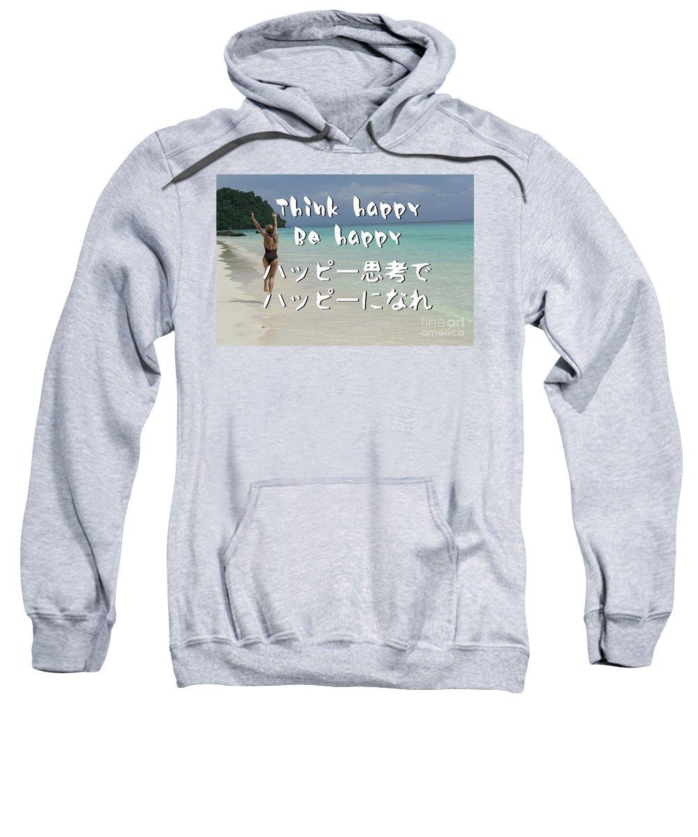 Happy Sweatshirt featuring the digital art Think Happy Be Happy by Nobu Nihira