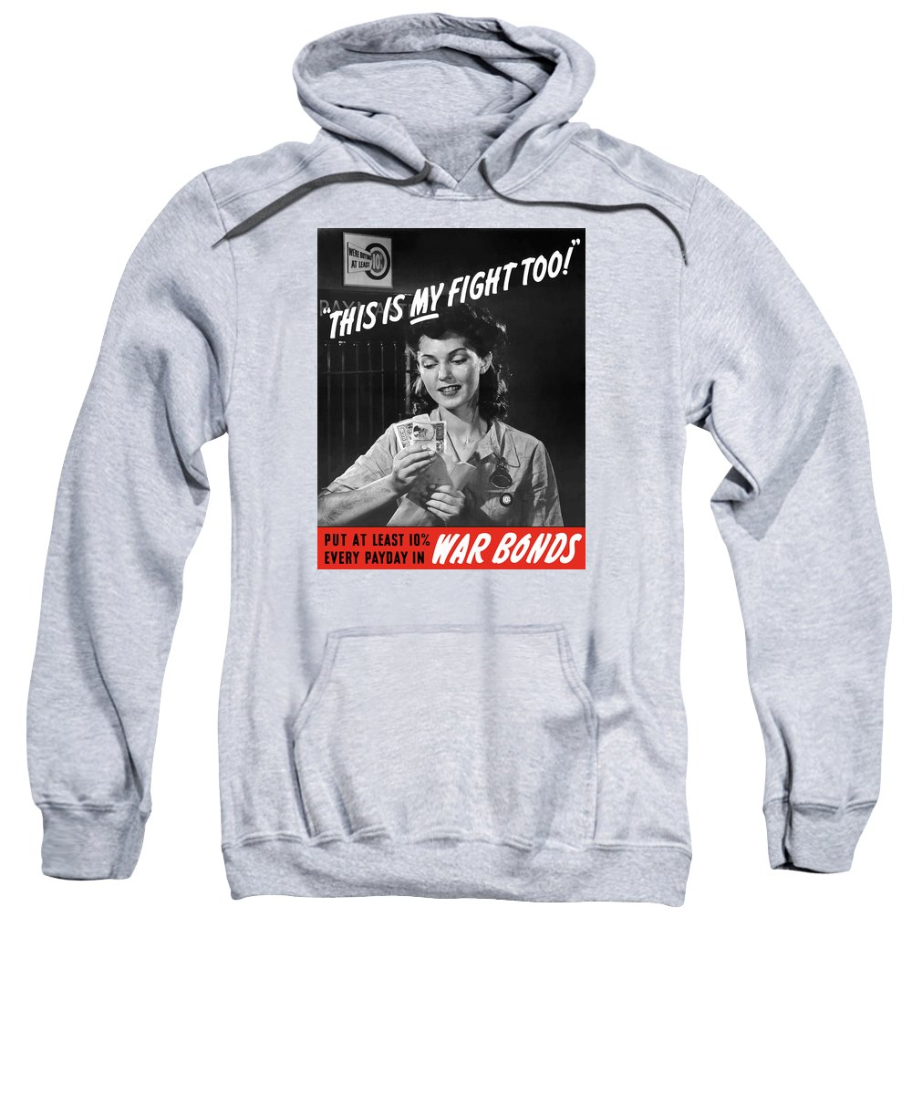 War Bonds Sweatshirt featuring the painting This Is My Fight Too - Ww2 by War Is Hell Store