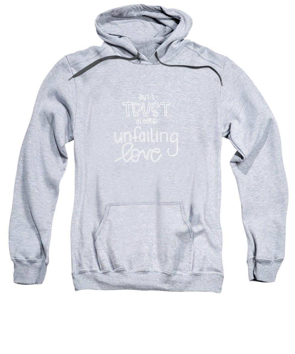 Trust Sweatshirt featuring the mixed media Trust Unfailing Love by Nancy Ingersoll