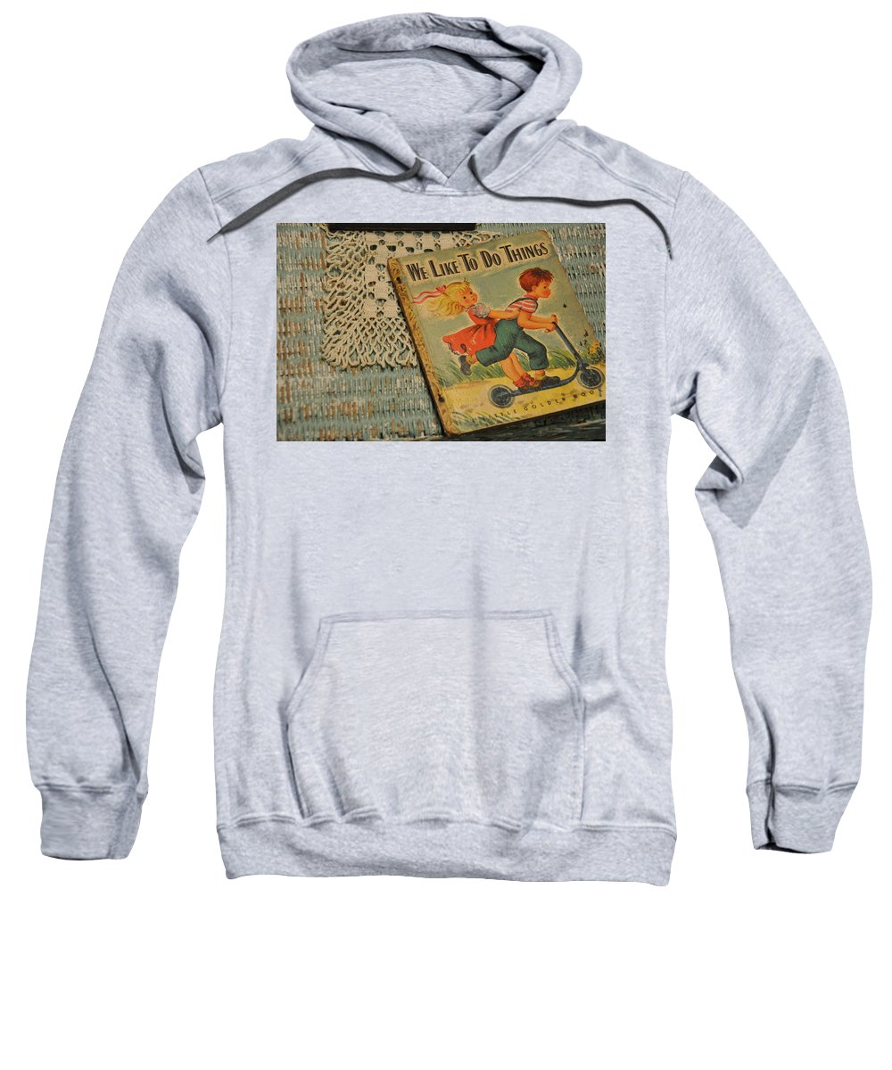 Still Life Sweatshirt featuring the photograph We Like To Do Things by Jan Amiss Photography