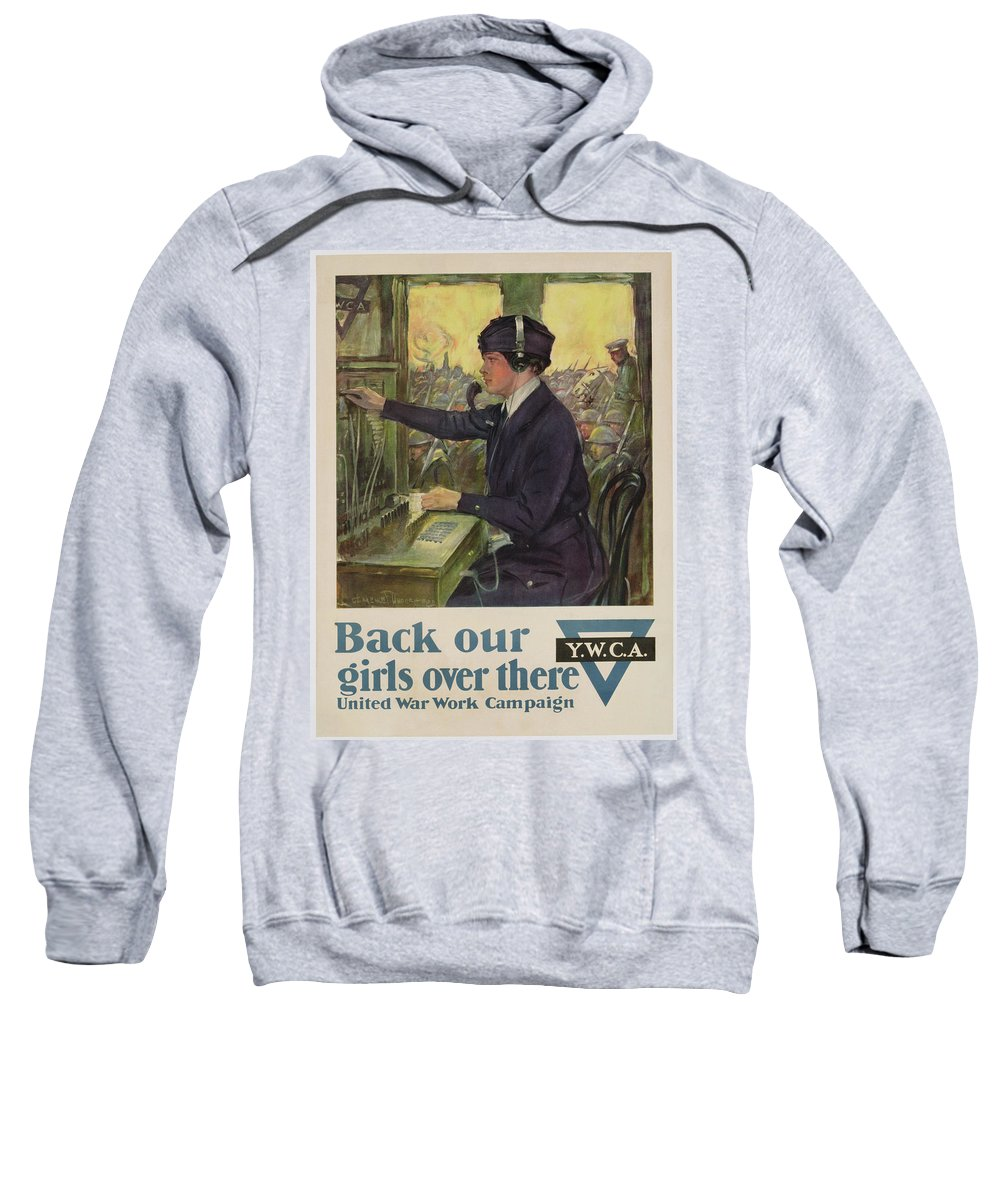 'back Our Girls Over There' Sweatshirt featuring the painting World War I Ywca Poster by Clarence F Underwood