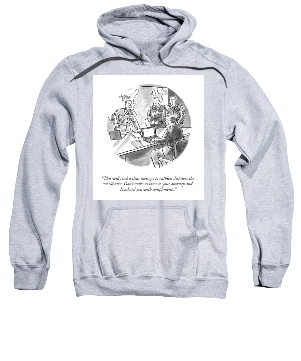 This Will Send A Clear Message To Ruthless Dictators The World Over. Don't Make Us Come To Your Doorstep And Bombard You With Compliments. Sweatshirt featuring the drawing A Clear Message by Brendan Loper