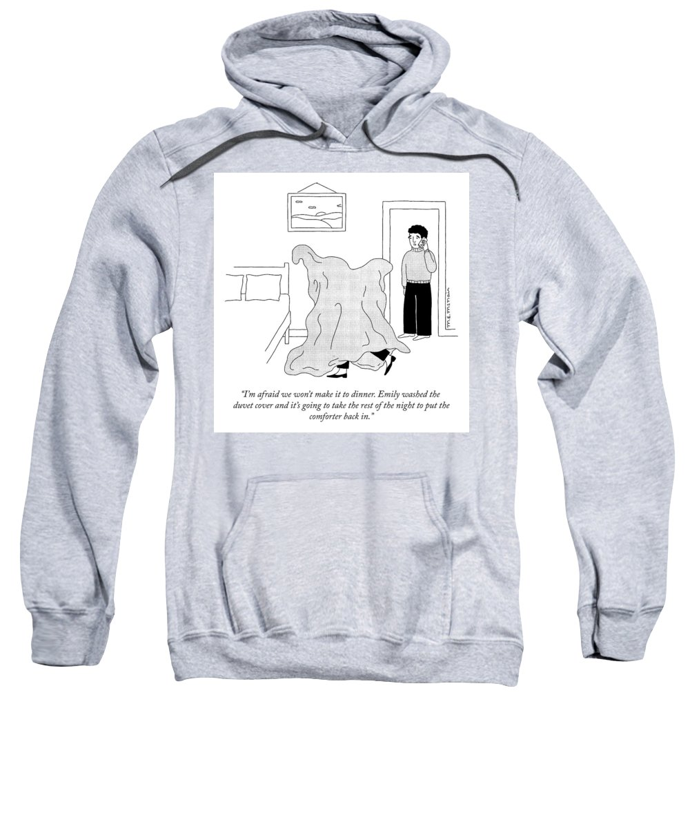 """""""i'm Afraid We Won't Make It To Dinner. Emily Washed The Duvet Cover And It's Going To Take The Rest Of The Night To Put The Comforter Back In."""" Sweatshirt featuring the drawing The Duvet Cover by Elisabeth McNair"""