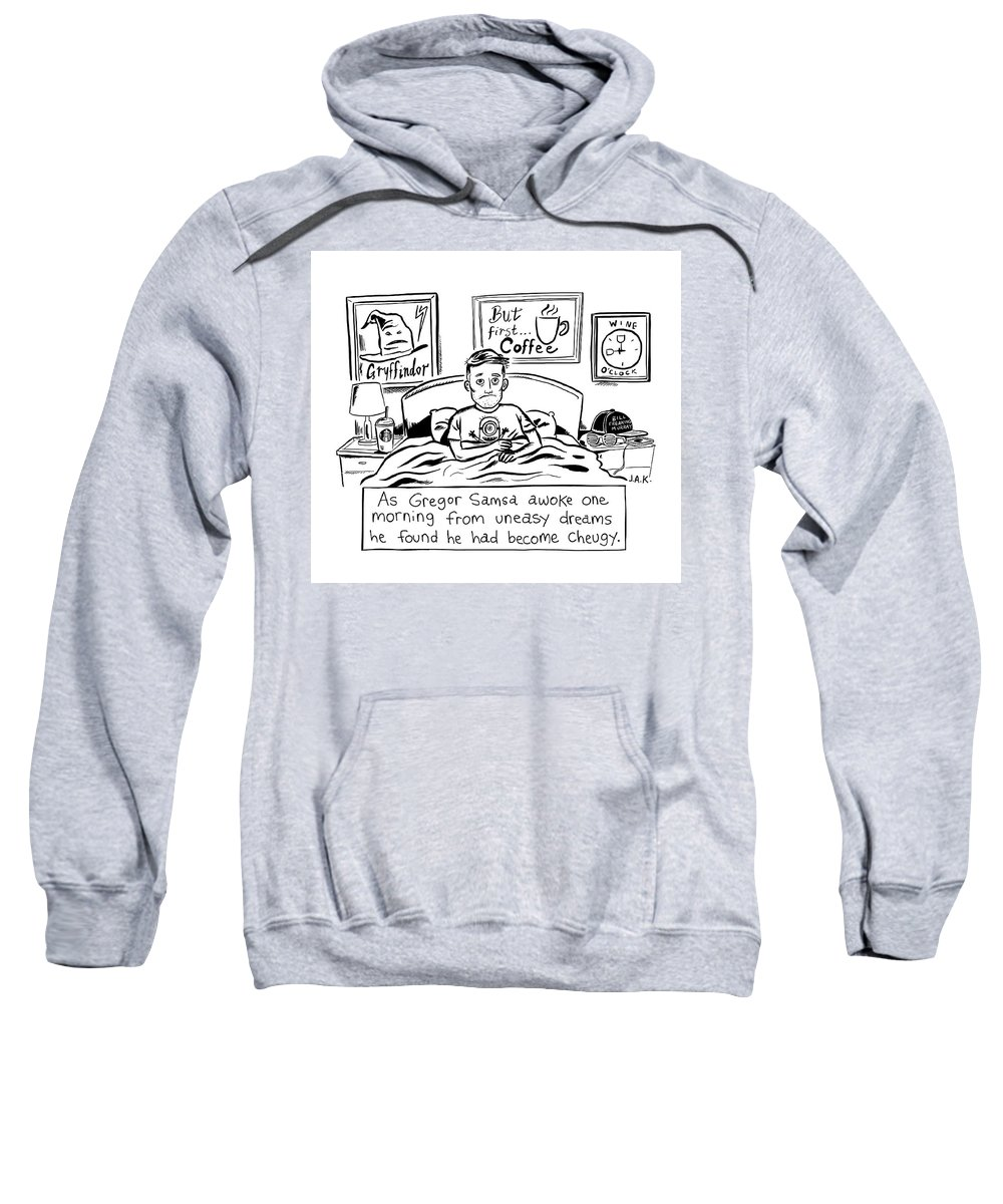As Gregor Samsa Awoke One Morning From Uneasy Dreams He Found He Had Become Cheugy Sweatshirt featuring the drawing Becoming Cheugy by Jason Adam Katzenstein