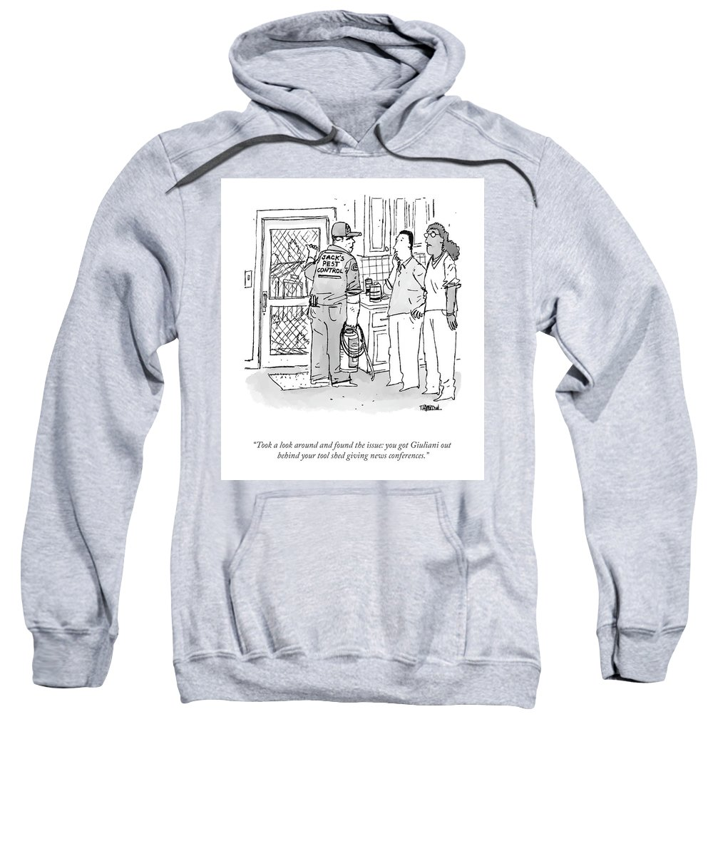 """""""took A Look Around And Found The Issue: You Got Giuliani Out Behind Your Tool Shed Giving News Conferences."""" Sweatshirt featuring the drawing Found The Issue by Tim Hamilton"""