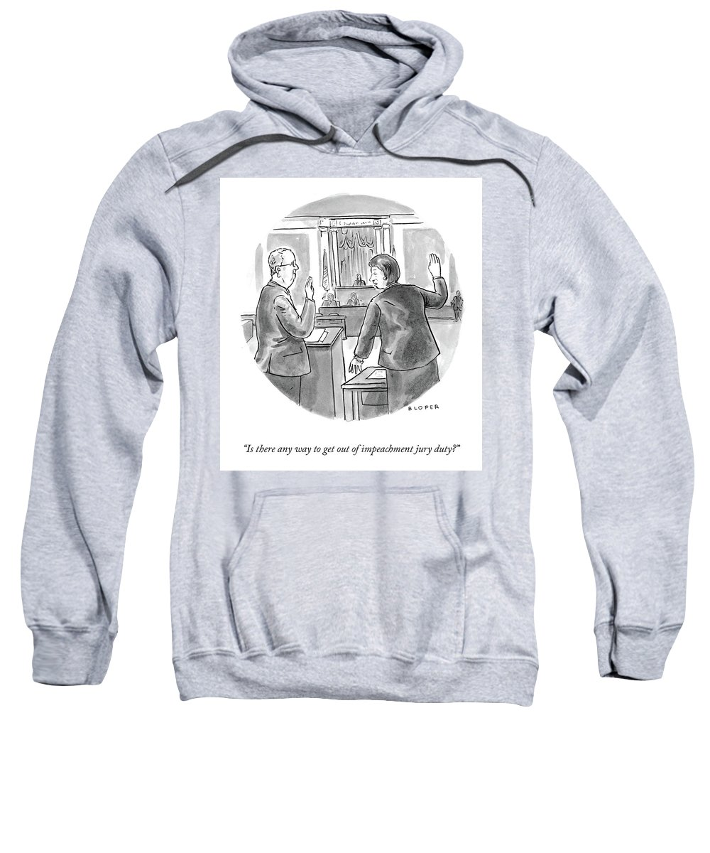 Is There Any Way To Get Out Of Impeachment Jury Duty? Sweatshirt featuring the drawing Impeachment Jury Duty by Brendan Loper