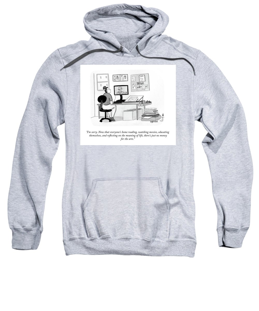 """""""i'm Sorry. Now That Everyone's Home Reading Sweatshirt featuring the drawing No Money For The Arts by Amy Kurzweil"""