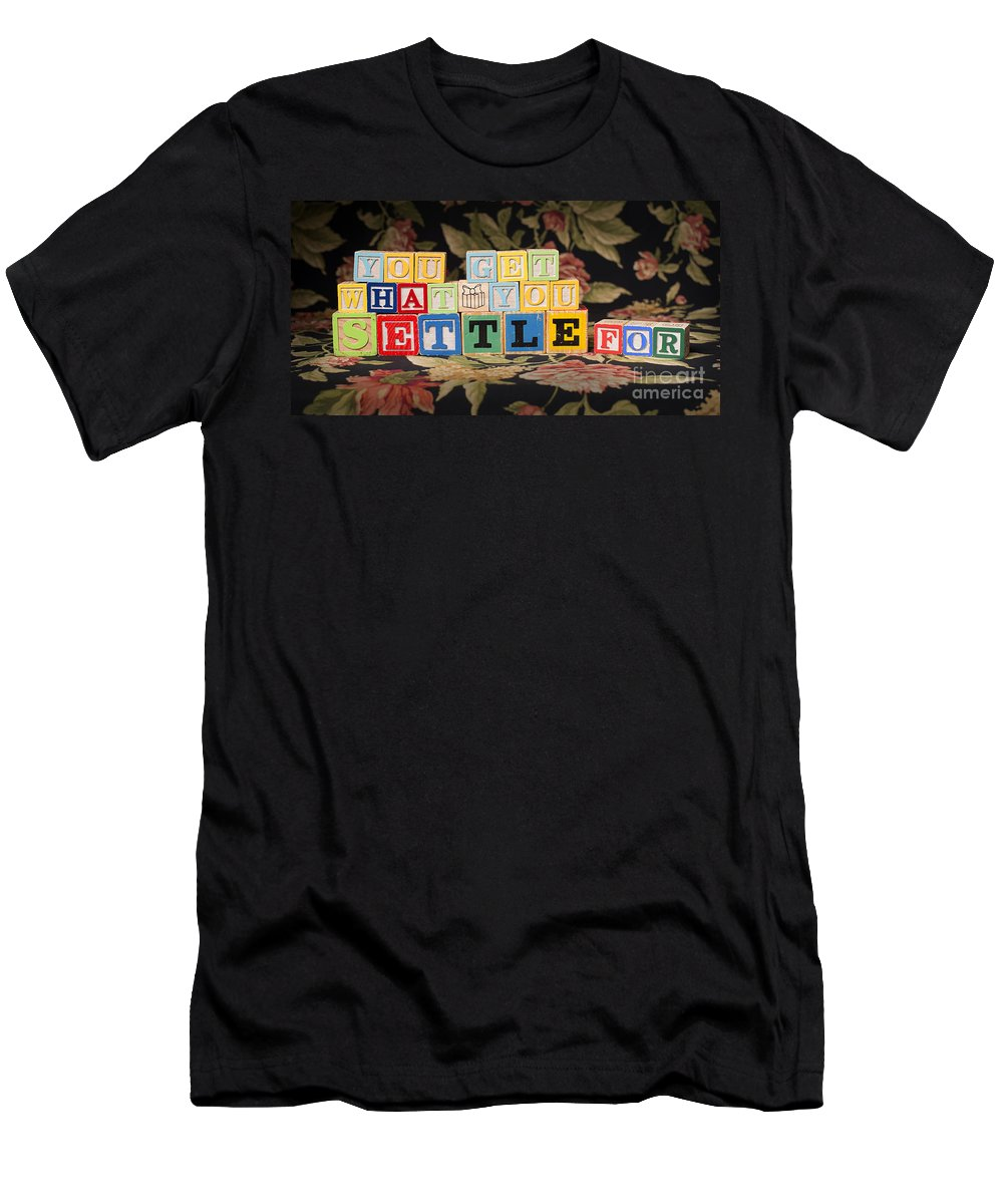 You Get What You Settle For T-Shirt featuring the photograph You Get What You Settle For by Art Whitton