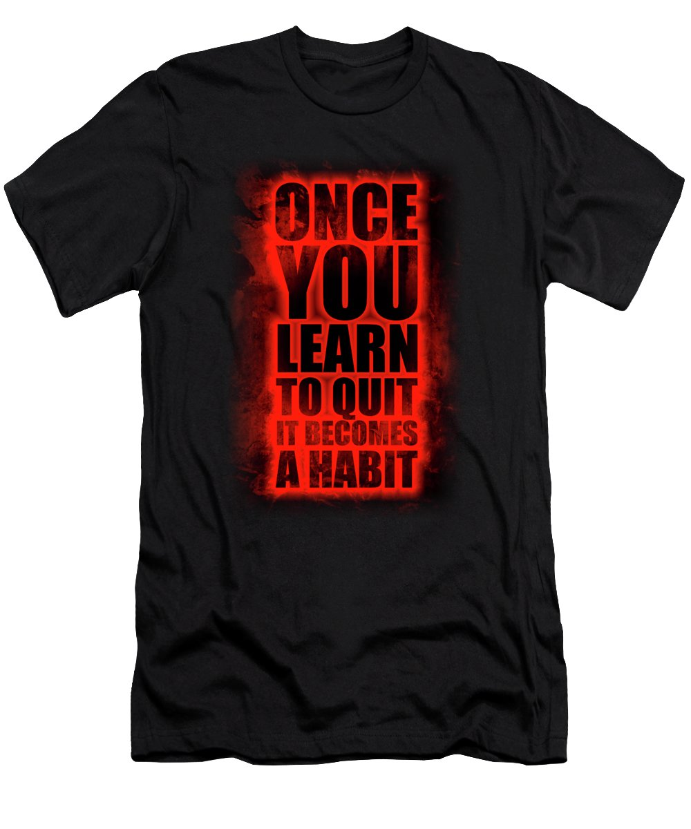 Gym T-Shirt featuring the digital art Once You Learn To Quit It Becomes A Habit Gym Motivational Quotes Poster by Lab No 4