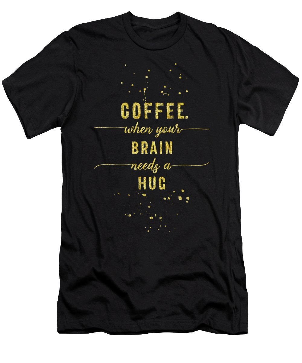 Life Motto T-Shirt featuring the digital art Text Art Gold Coffee - When Your Brain Needs A Hug by Melanie Viola