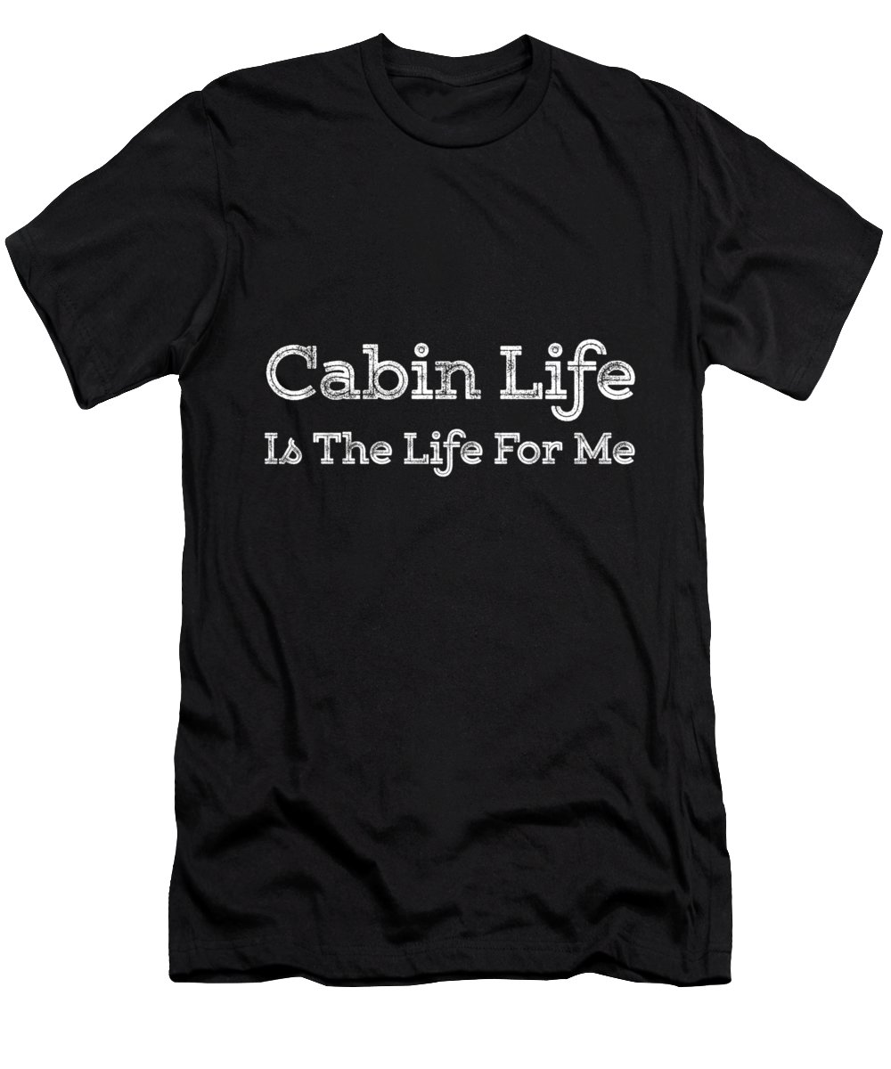 Cabin T-Shirt featuring the digital art Cabin Life Is The Life For Me by Kaylin Watchorn