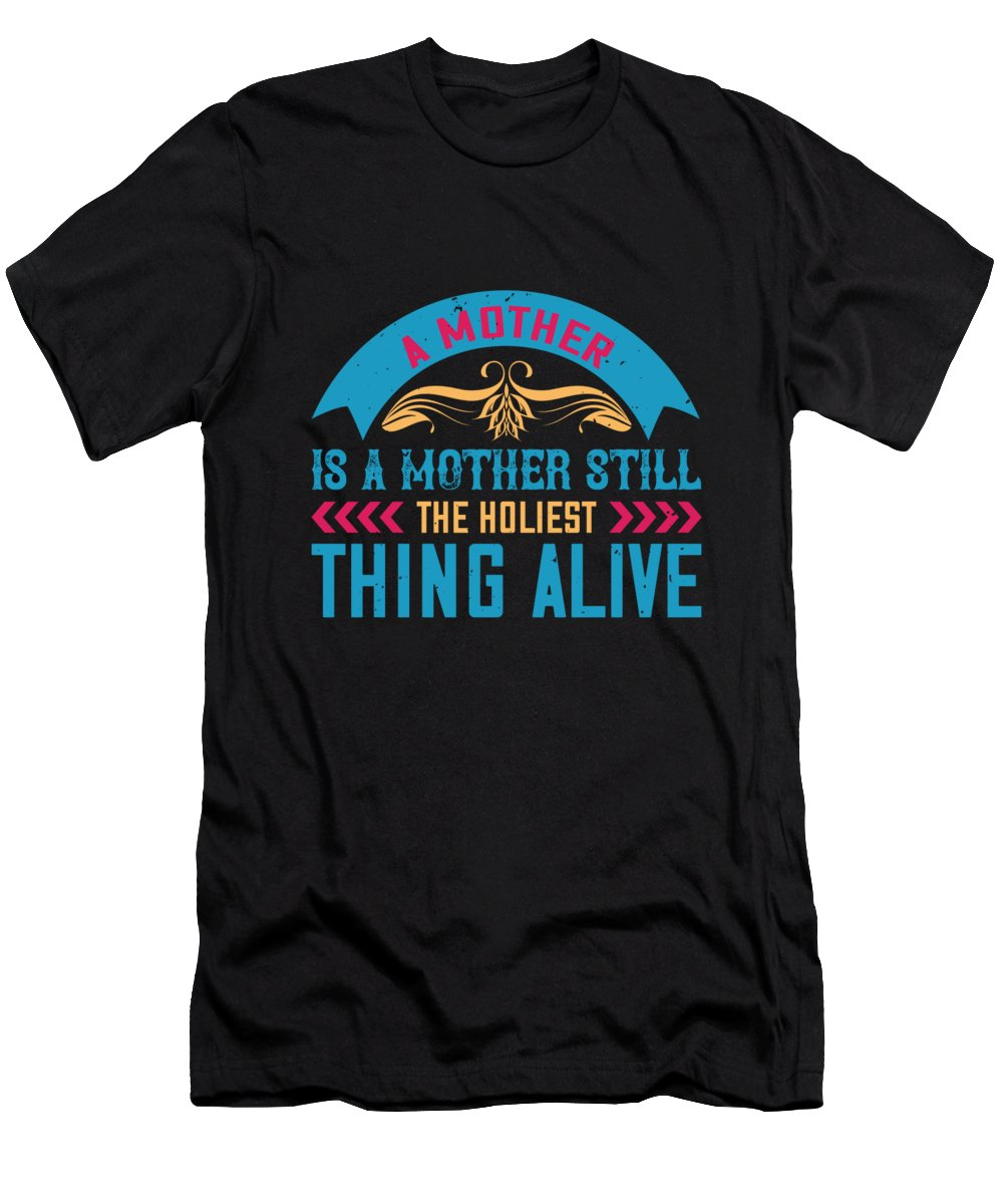 Mom T-Shirt featuring the digital art A mother is a mother still the holiest thing alive by Passion Loft