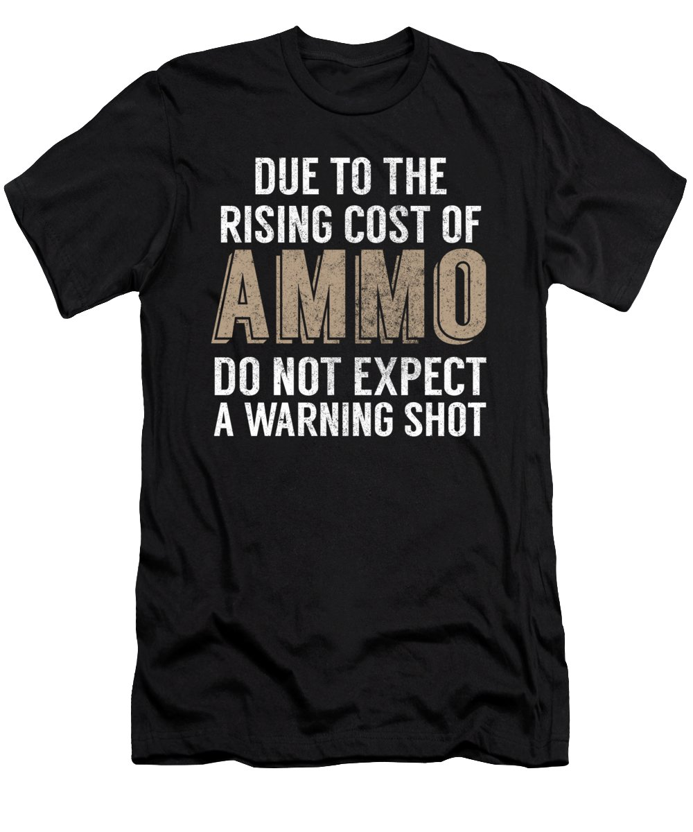 Gun Activist T-Shirt featuring the digital art Due To The Rising Cost Of Ammo Do Not Expect A Warning Shot by Jacob Zelazny