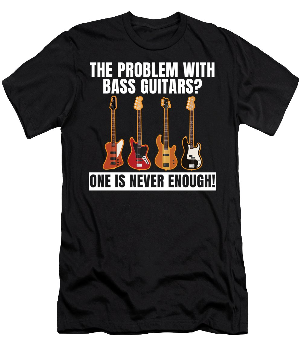 Music T-Shirt featuring the digital art Funny Bassist Guitars Bass Problems Gift by J M