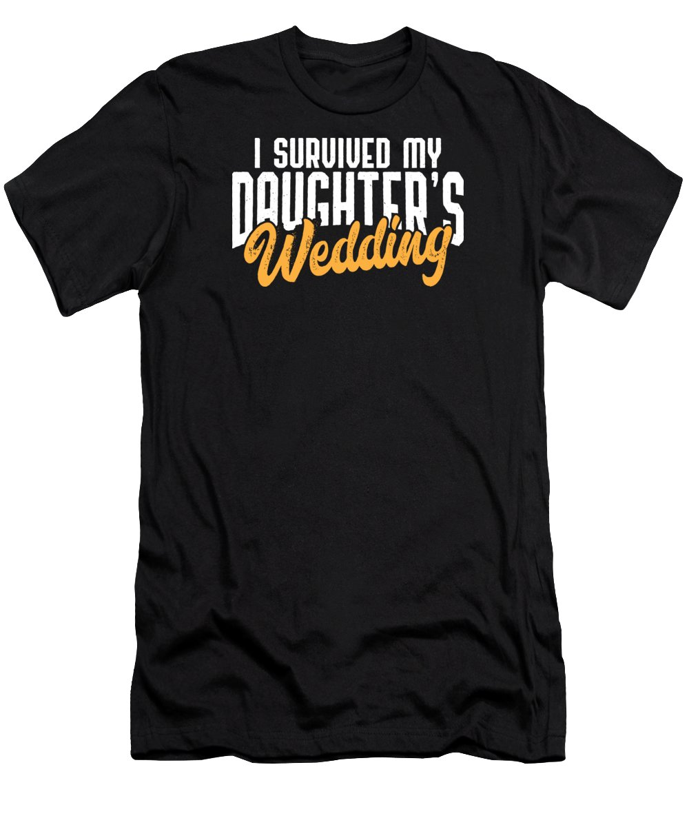 Marriage T-Shirt featuring the digital art Survived My Daughters Wedding Brides Father Gift by Haselshirt