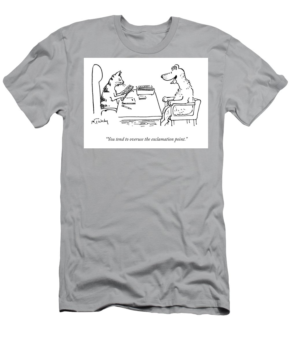 """you Tend To Overuse The Exclamation Point."" Exclamation T-Shirt featuring the drawing Overuse of the Exclamation Point by Mike Twohy"