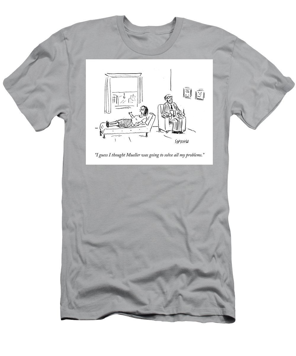 I Guess I Thought Mueller Was Going To Solve All My Problems. T-Shirt featuring the drawing Mueller Problems by David Sipress