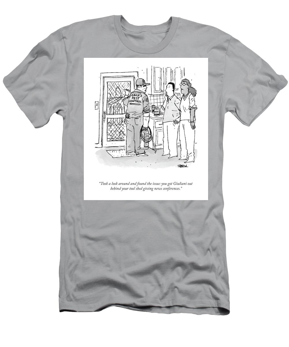 """""""took A Look Around And Found The Issue: You Got Giuliani Out Behind Your Tool Shed Giving News Conferences."""" T-Shirt featuring the drawing Found The Issue by Tim Hamilton"""