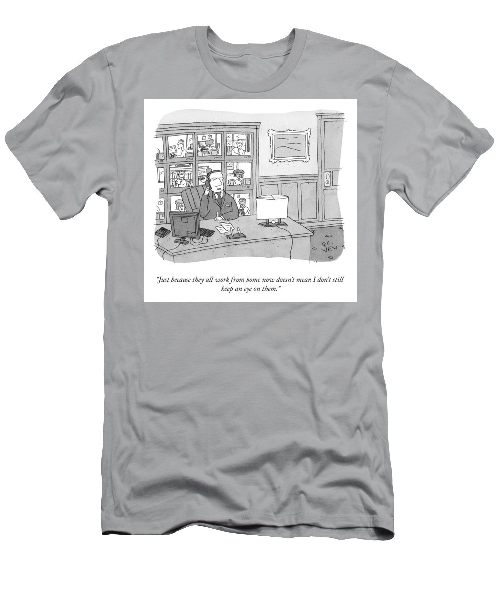 """""""just Because They All Work From Home Now Doesn't Mean I Don't Still Keep An Eye On Them."""" T-Shirt featuring the drawing Keeping An Eye On Them by Peter C Vey"""