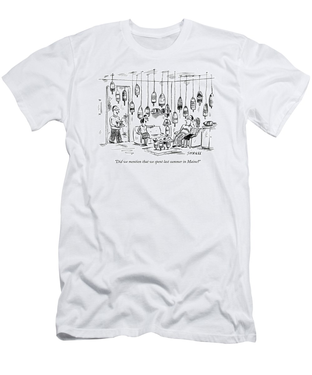 Interiors Household Vacations Lobster Vacation Ocean Decor Vacation Travel United States Entertain Company 121847 Dsi David Sipress  (couple Entertaining In Home Decorated With Fishing Buoys.) T-Shirt featuring the drawing Did We Mention That We Spent Last Summer In Maine? by David Sipress
